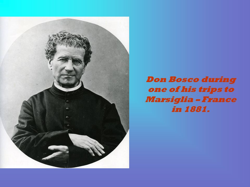 Don Bosco during one of his trips to Marsiglia – France in 1881.