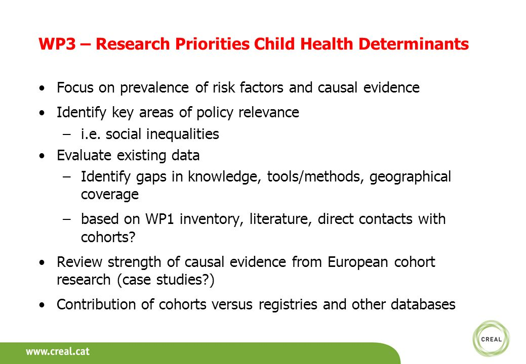 WP3 – Research Priorities Child Health Determinants Focus on prevalence of risk factors and causal evidence Identify key areas of policy relevance –i.