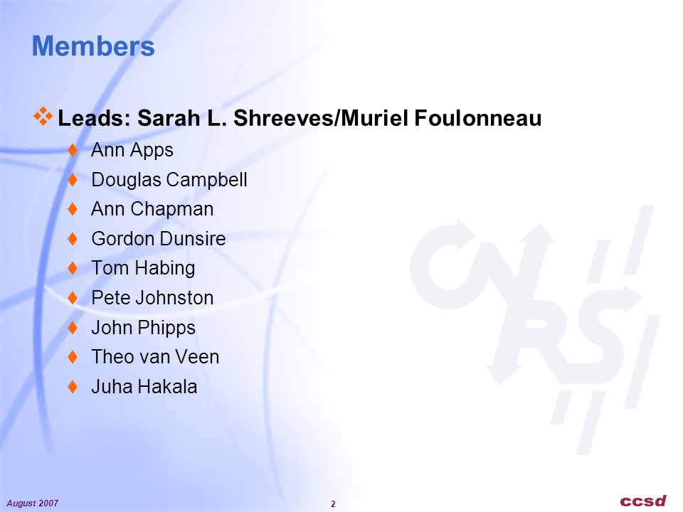 August 2007 2 Members Leads: Sarah L. Shreeves/Muriel Foulonneau Ann Apps Douglas Campbell Ann Chapman Gordon Dunsire Tom Habing Pete Johnston John Ph