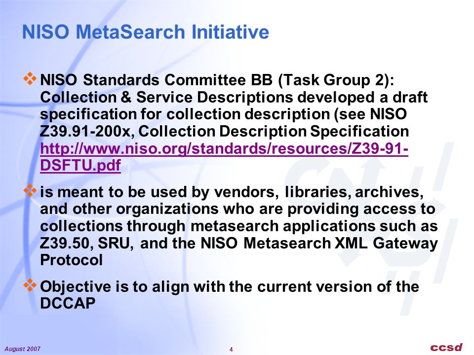 August 2007 4 NISO MetaSearch Initiative NISO Standards Committee BB (Task Group 2): Collection & Service Descriptions developed a draft specification