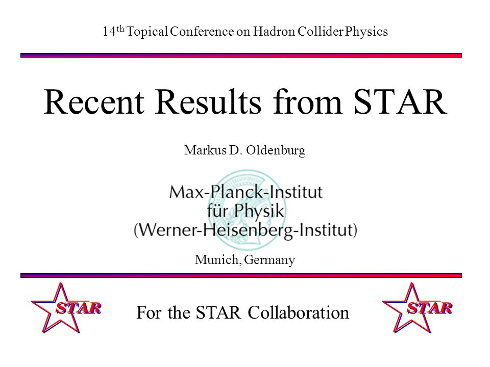 Recent Results from STAR Markus D. Oldenburg 14 th Topical Conference on Hadron Collider Physics Munich, Germany For the STAR Collaboration