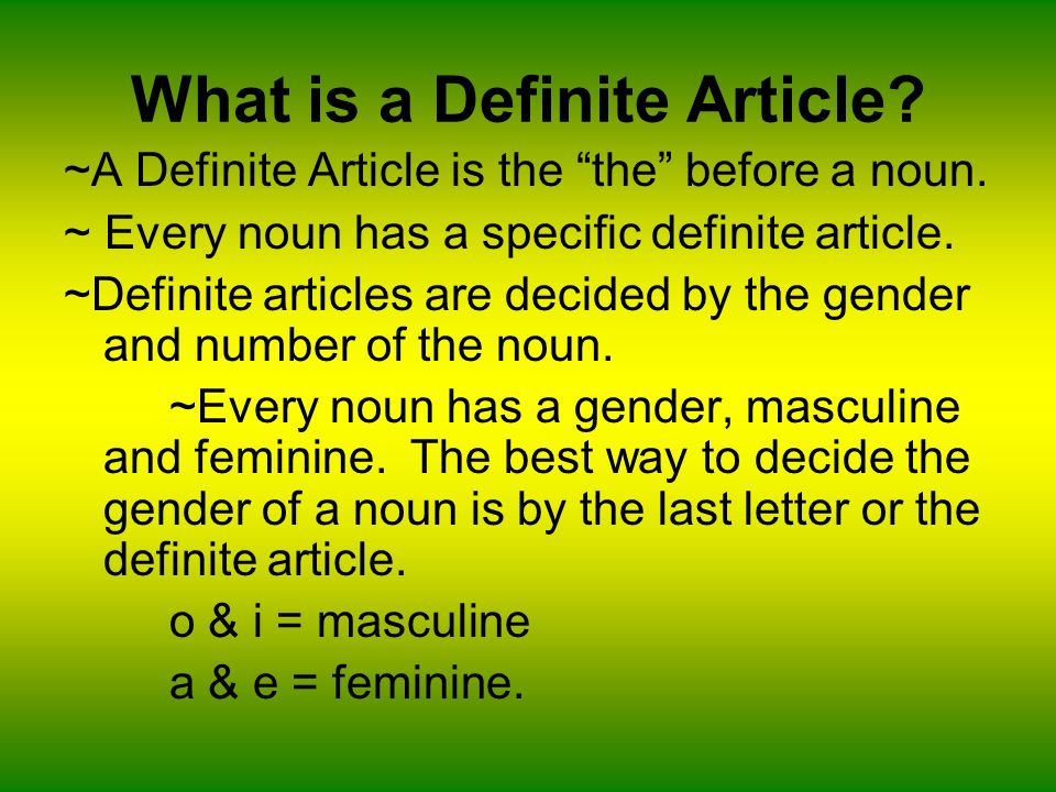 What is a Definite Article? ~A Definite Article is the the before a noun. ~ Every noun has a specific definite article. ~Definite articles are decided