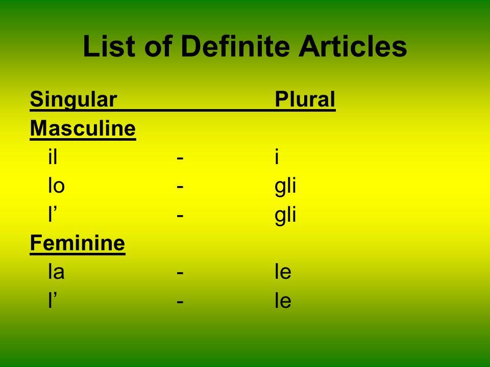 List of Definite Articles SingularPlural Masculine il-i lo-gli l-gli Feminine la-le l-le