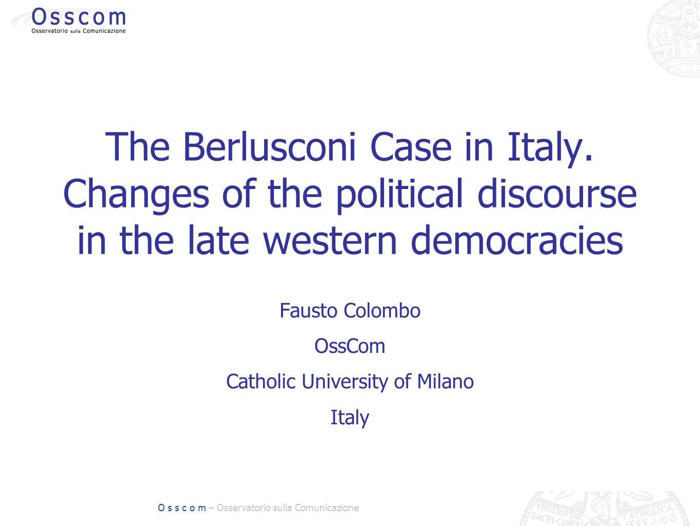 O s s c o m – Osservatorio sulla Comunicazione The Berlusconi Case in Italy. Changes of the political discourse in the late western democracies Fausto