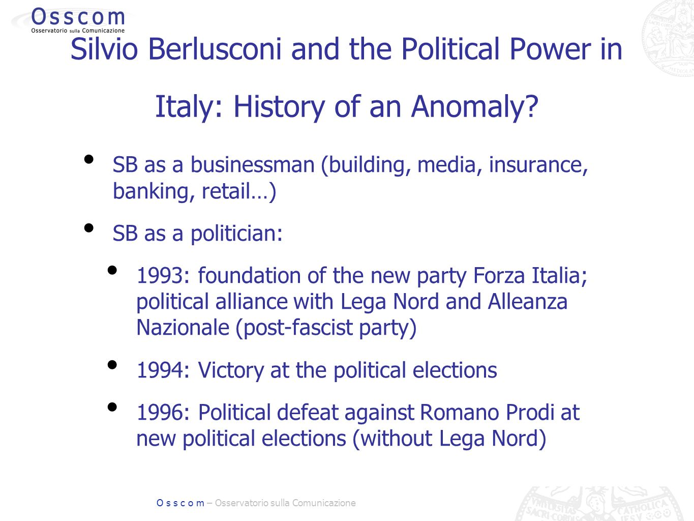 O s s c o m – Osservatorio sulla Comunicazione Silvio Berlusconi and the Political Power in Italy: History of an Anomaly.