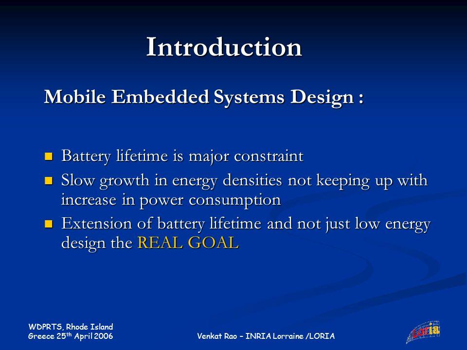 WDPRTS, Rhode Island Greece 25 th April 2006 Venkat Rao – INRIA Lorraine /LORIA Battery lifetime is major constraint Battery lifetime is major constra