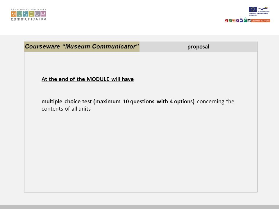 Courseware Museum Communicator proposal At the end of the MODULE will have multiple choice test (maximum 10 questions with 4 options) concerning the contents of all units