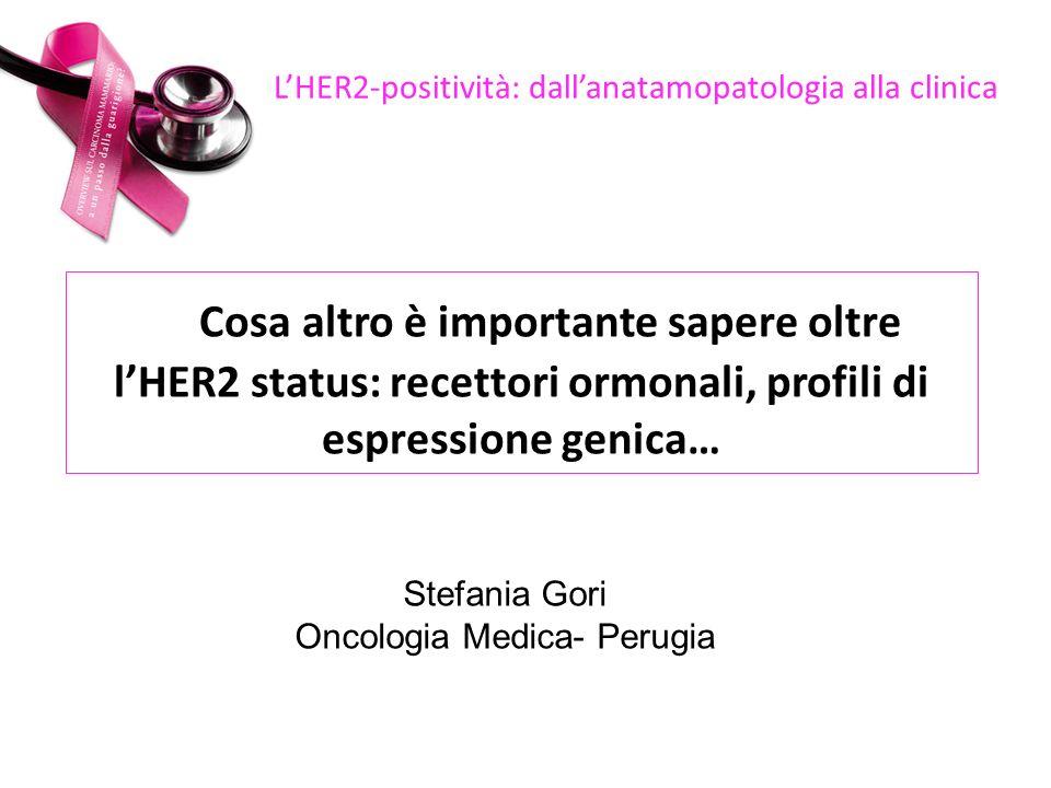 Cosa altro è importante sapere oltre lHER2 status: recettori ormonali, profili di espressione genica… LHER2-positività: dallanatamopatologia alla clin