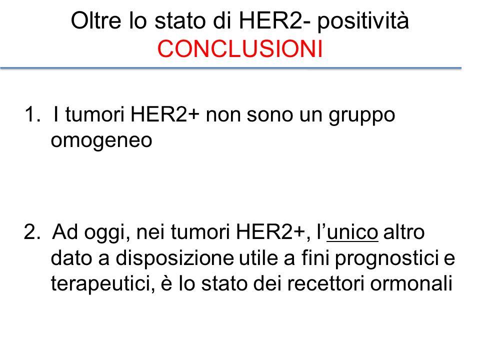 1. I tumori HER2+ non sono un gruppo omogeneo 2. Ad oggi, nei tumori HER2+, lunico altro dato a disposizione utile a fini prognostici e terapeutici, è