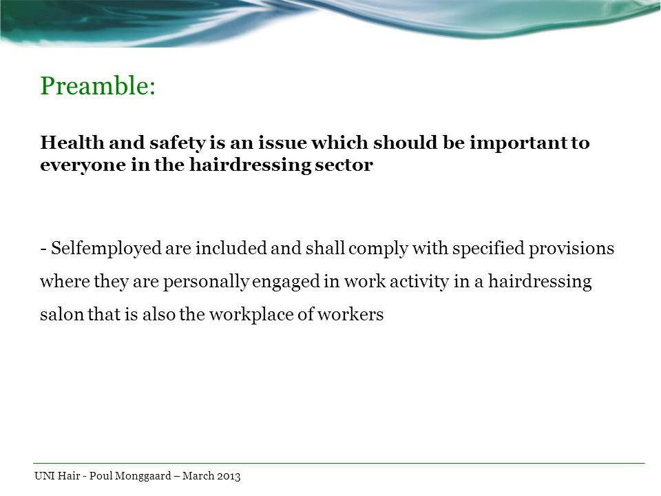 Preamble: Health and safety is an issue which should be important to everyone in the hairdressing sector - Selfemployed are included and shall comply