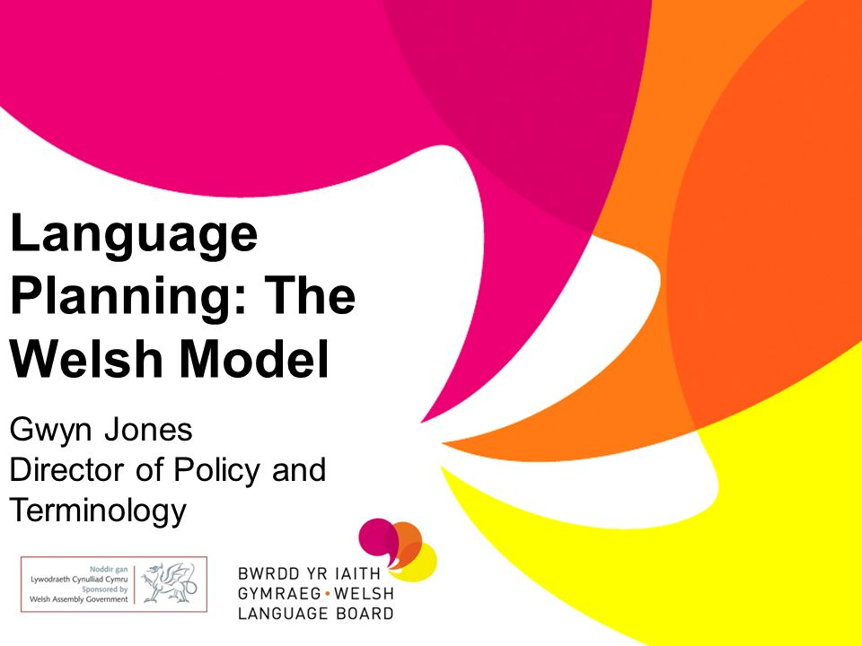Language Planning: The Welsh Model Gwyn Jones Director of Policy and Terminology