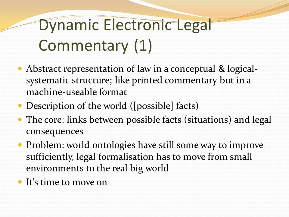 Dynamic Electronic Legal Commentary (2) For legal information systems: Not the very, very big step, but : Tools like a navigator [time and document types, layers of the legal order, consolidated texts] (e.g.