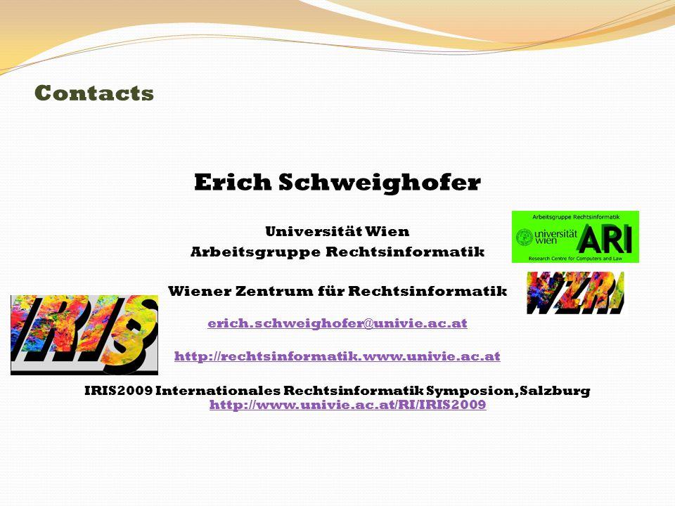 Contacts Erich Schweighofer Universität Wien Arbeitsgruppe Rechtsinformatik Wiener Zentrum für Rechtsinformatik erich.schweighofer@univie.ac.at http:/