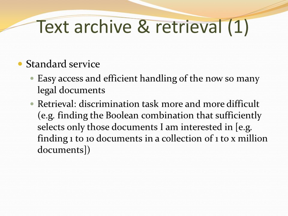 Text archive & retrieval (2) Legal retrieval To Google Exact legal provision (or paragraph in a legal judgement); not just some information available in a redundant way No Social Web (e.g.