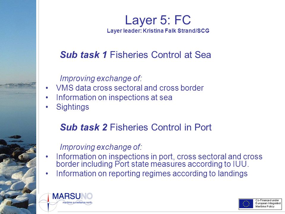 Layer 5: FC Layer leader: Kristina Falk Strand/SCG Sub task 1 Fisheries Control at Sea Improving exchange of: VMS data cross sectoral and cross border