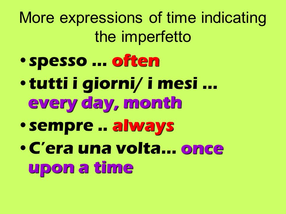More expressions of time indicating the imperfetto oftenspesso … often every day, monthtutti i giorni/ i mesi … every day, month alwayssempre..