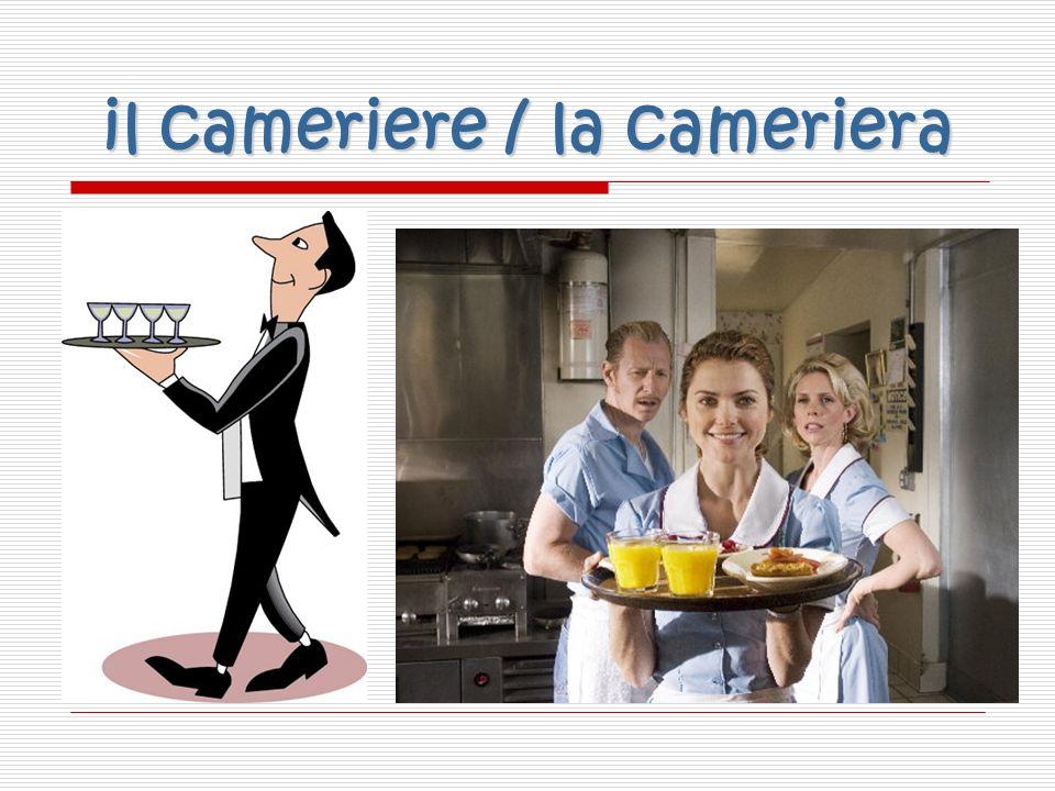 il cameriere / la cameriera