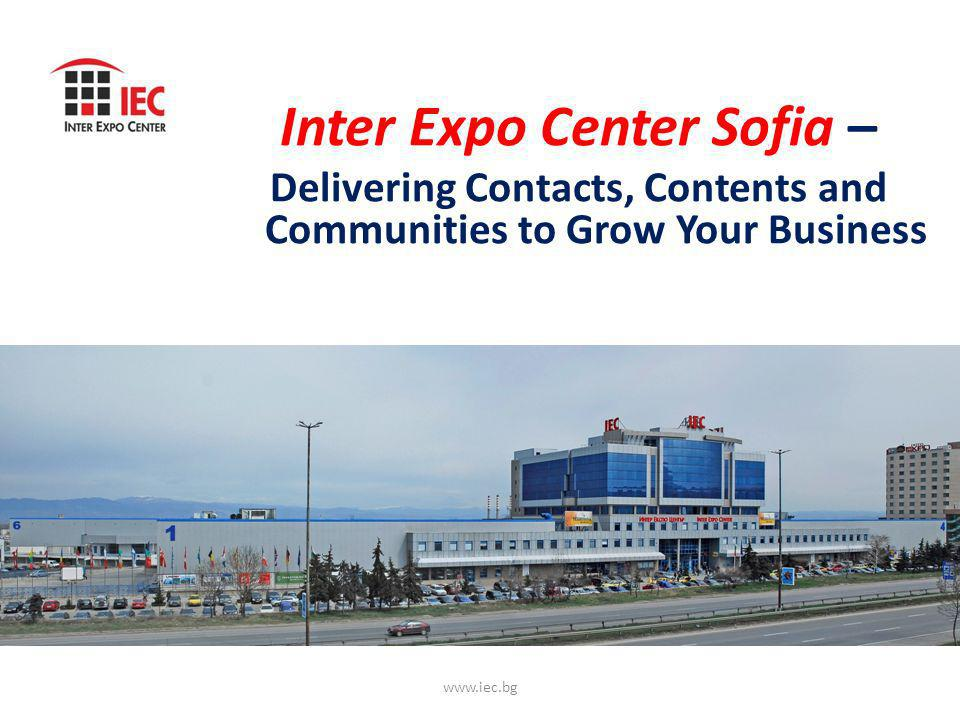 Inter Expo Center Sofia – Delivering Contacts, Contents and Communities to Grow Your Business www.iec.bg