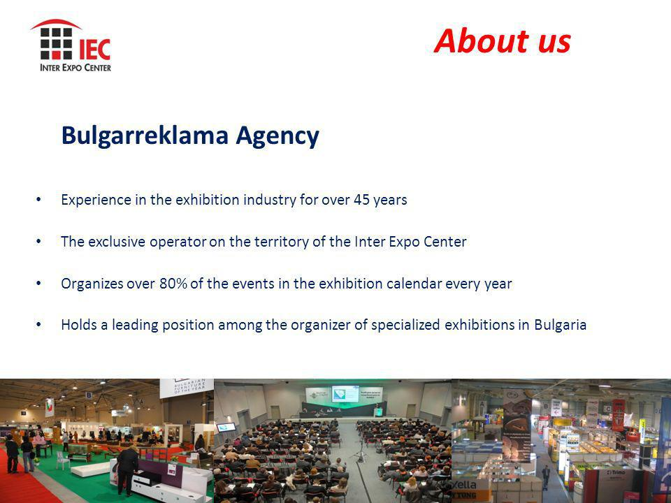 About us Bulgarreklama Agency Experience in the exhibition industry for over 45 years The exclusive operator on the territory of the Inter Expo Center