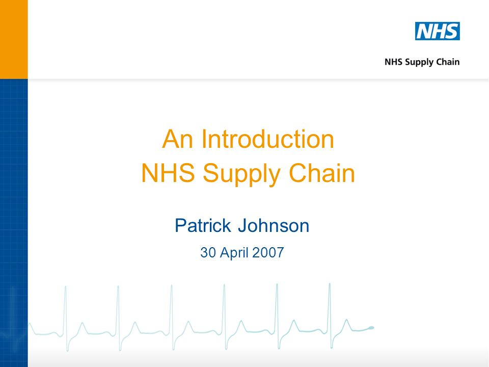 An Introduction NHS Supply Chain Patrick Johnson 30 April 2007