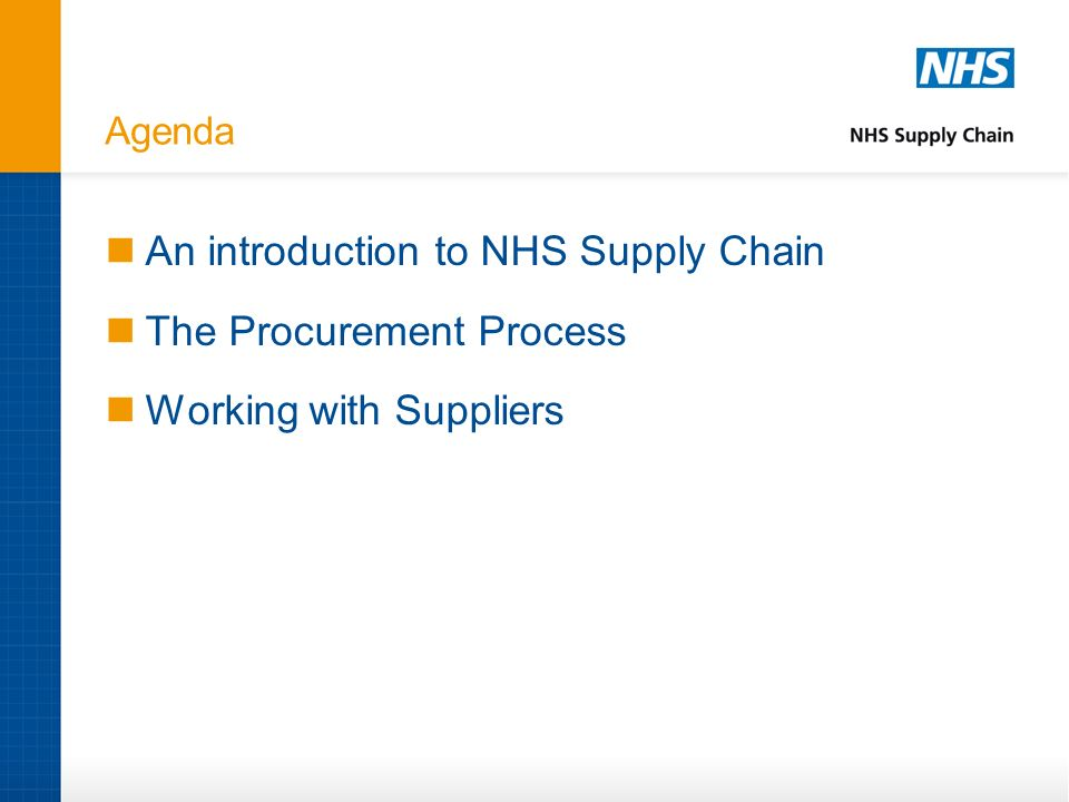 Agenda An introduction to NHS Supply Chain The Procurement Process Working with Suppliers