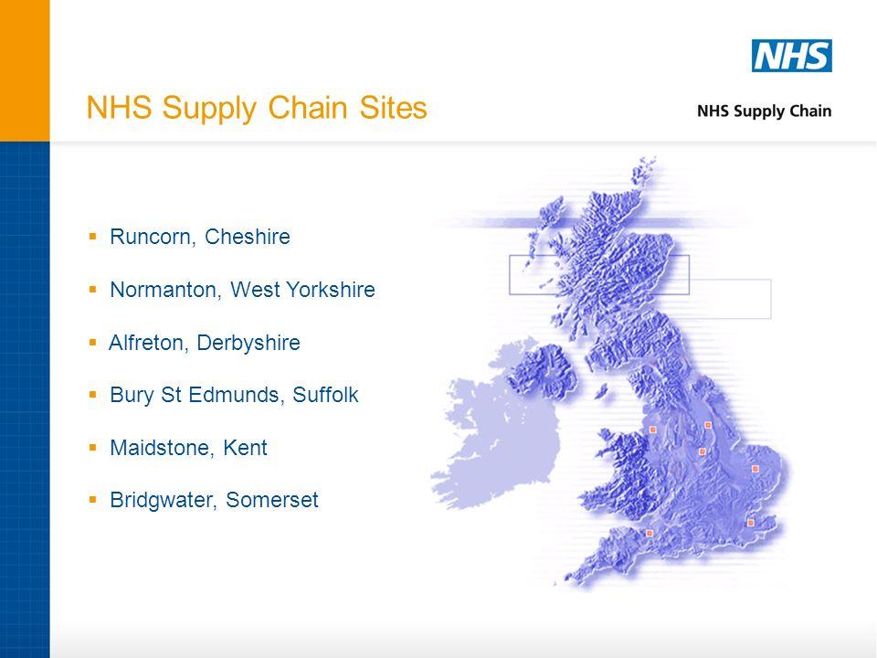 NHS Supply Chain Sites Runcorn, Cheshire Normanton, West Yorkshire Alfreton, Derbyshire Bury St Edmunds, Suffolk Maidstone, Kent Bridgwater, Somerset