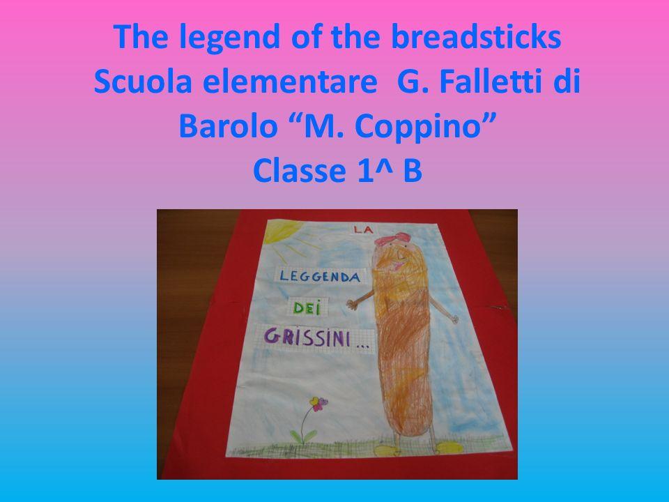 The legend of the breadsticks Scuola elementare G. Falletti di Barolo M. Coppino Classe 1^ B
