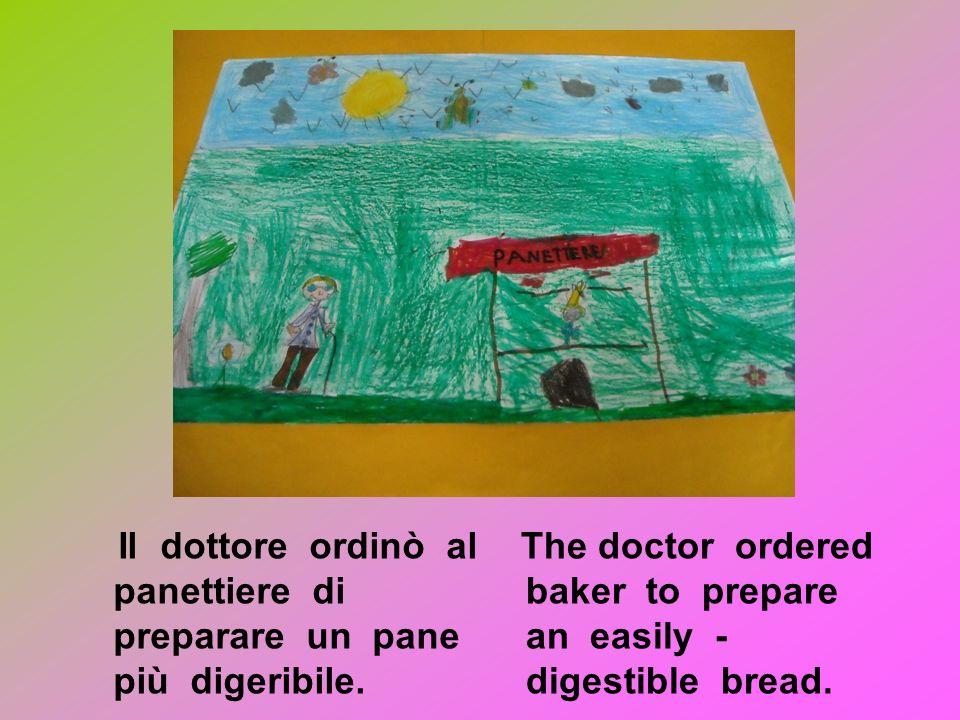 Il dottore ordinò al panettiere di preparare un pane più digeribile.