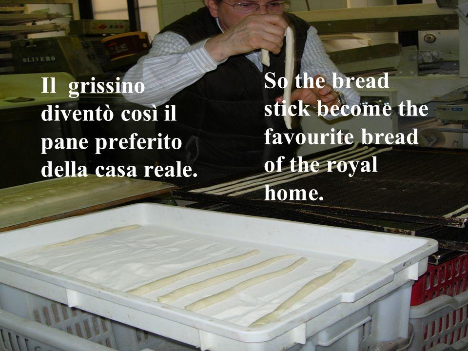 Il grissino diventò così il pane preferito della casa reale.