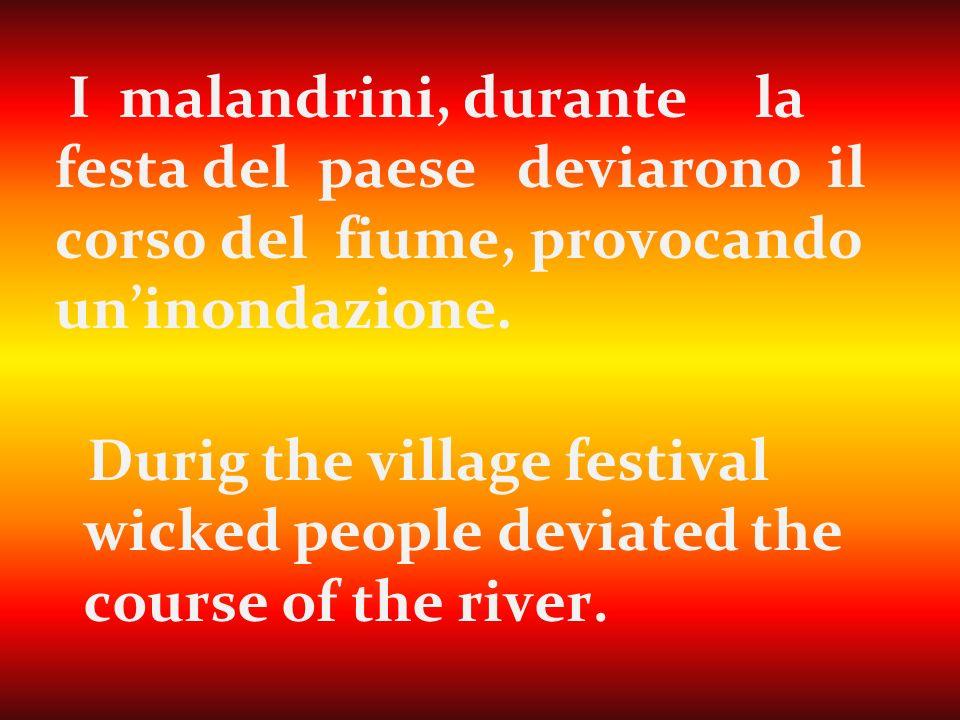 I malandrini, durante la festa del paese deviarono il corso del fiume, provocando uninondazione.