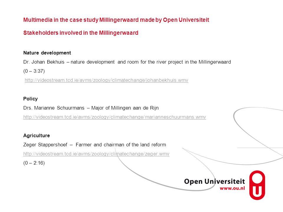 Multimedia in the case study Millingerwaard made by Open Universiteit Stakeholders involved in the Millingerwaard Nature development Dr. Johan Bekhuis