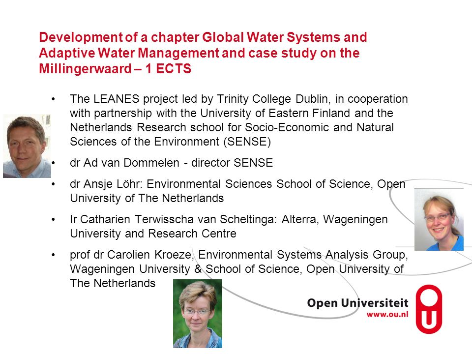 Development of a chapter Global Water Systems and Adaptive Water Management and case study on the Millingerwaard – 1 ECTS The LEANES project led by Tr