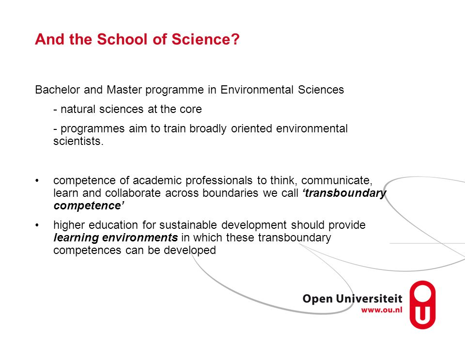 And the School of Science? Bachelor and Master programme in Environmental Sciences - natural sciences at the core - programmes aim to train broadly or