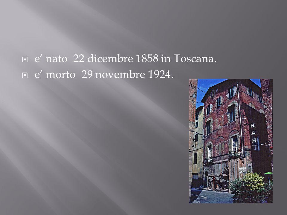 e nato 22 dicembre 1858 in Toscana. e morto 29 novembre 1924.