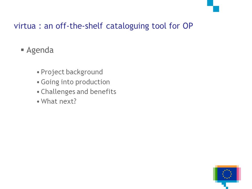 virtua : an off-the-shelf cataloguing tool for OP Agenda Project background Going into production Challenges and benefits What next?