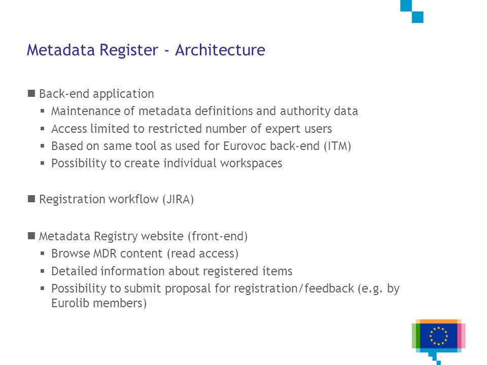 Metadata Register - Architecture Back-end application Maintenance of metadata definitions and authority data Access limited to restricted number of ex