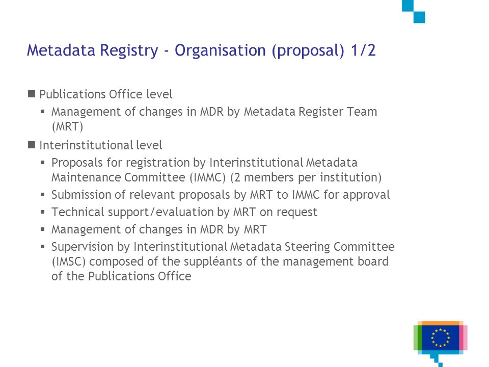 Metadata Registry - Organisation (proposal) 1/2 Publications Office level Management of changes in MDR by Metadata Register Team (MRT) Interinstitutio