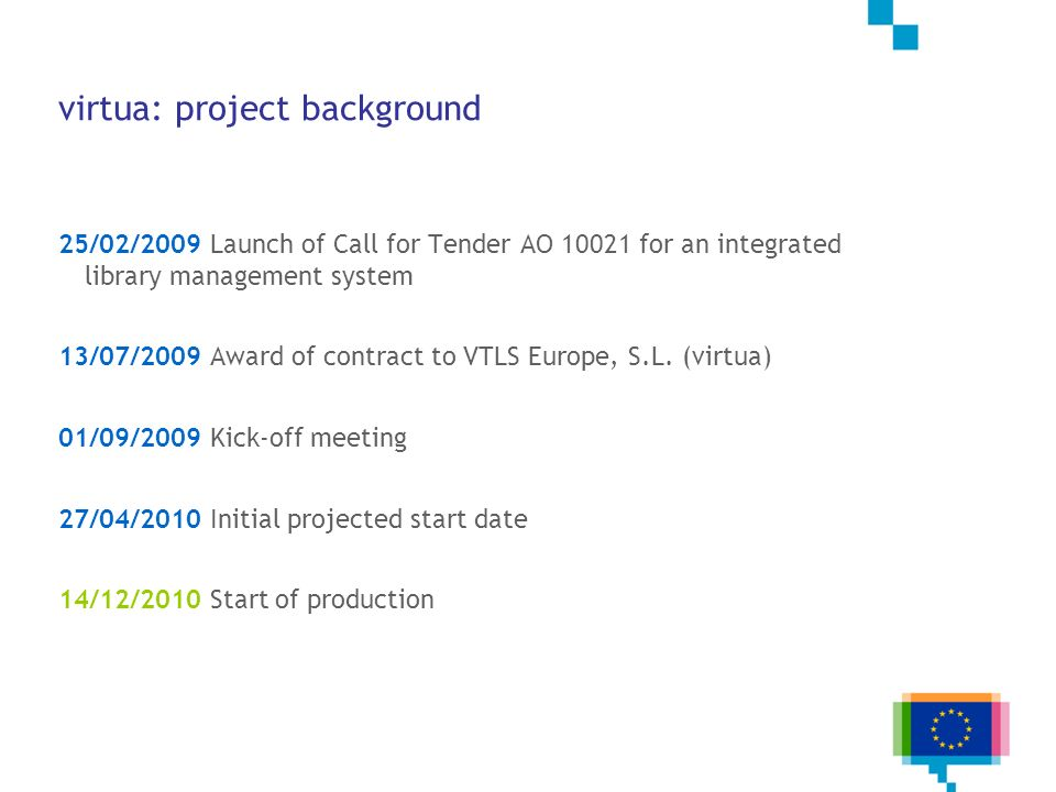 virtua: project background 25/02/2009 Launch of Call for Tender AO 10021 for an integrated library management system 13/07/2009 Award of contract to V