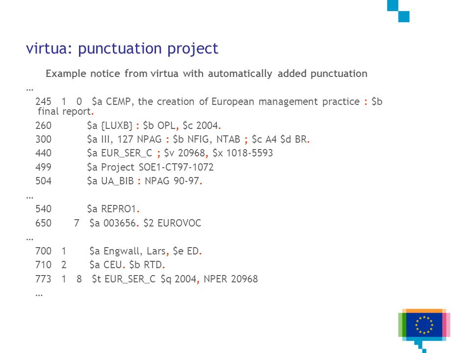 virtua: punctuation project Example notice from virtua with automatically added punctuation … 245 1 0 $a CEMP, the creation of European management pra