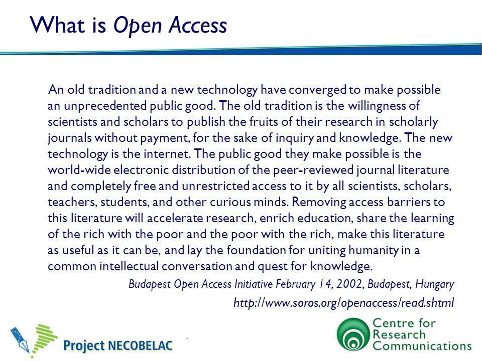 What is Open Access An old tradition and a new technology have converged to make possible an unprecedented public good. The old tradition is the willi