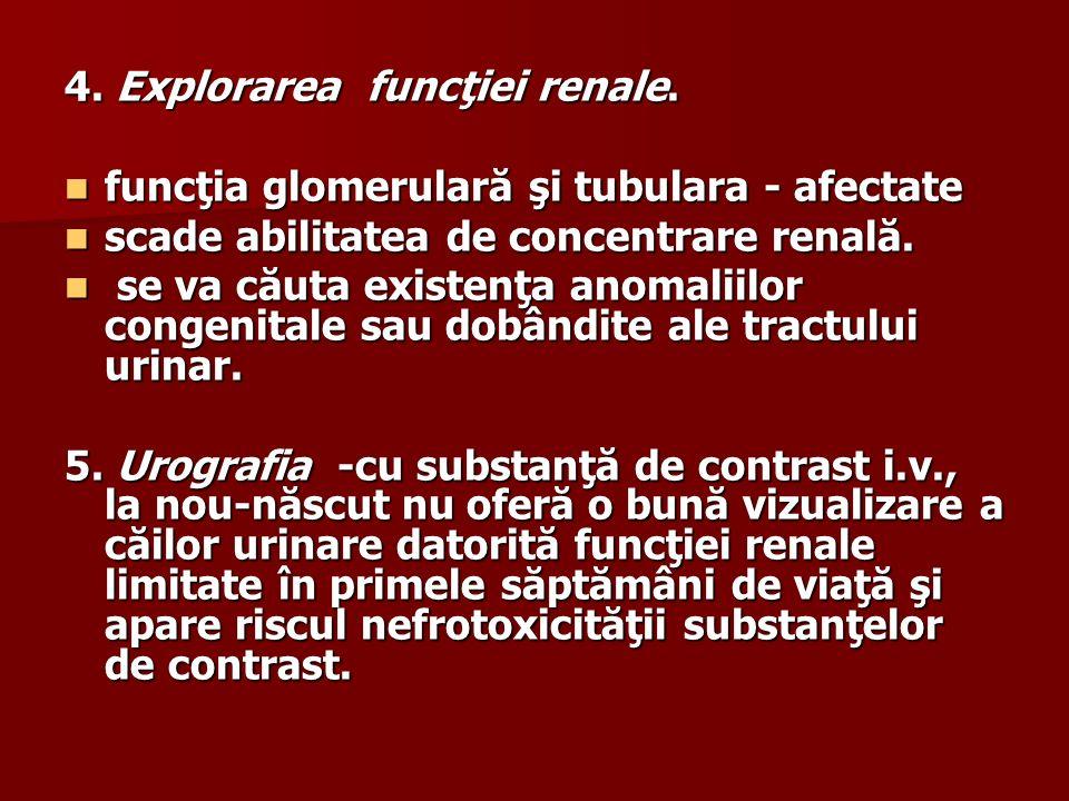 4. Explorarea funcţiei renale. funcţia glomerulară şi tubulara - afectate funcţia glomerulară şi tubulara - afectate scade abilitatea de concentrare r