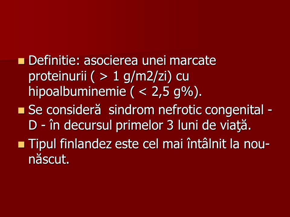 Definitie: asocierea unei marcate proteinurii ( > 1 g/m2/zi) cu hipoalbuminemie ( 1 g/m2/zi) cu hipoalbuminemie ( < 2,5 g%). Se consideră sindrom nefr