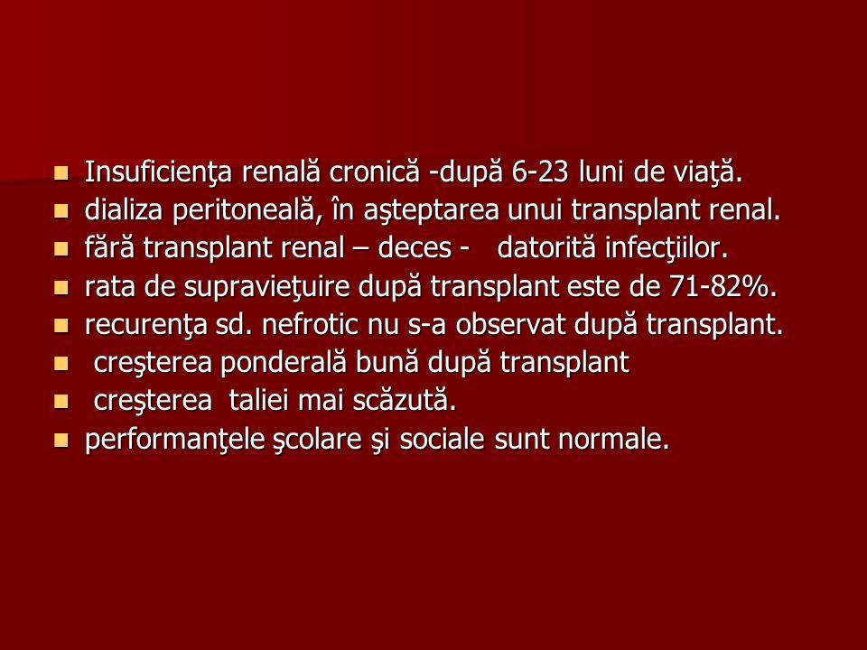 Insuficienţa renală cronică -după 6-23 luni de viaţă. Insuficienţa renală cronică -după 6-23 luni de viaţă. dializa peritoneală, în aşteptarea unui tr