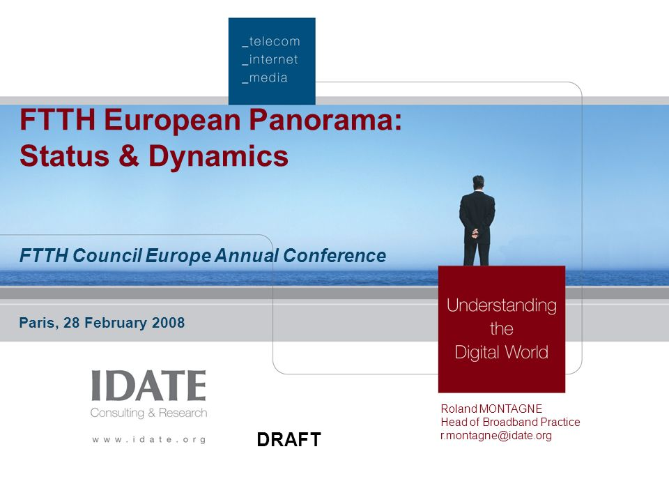 1 FTTH European Panorama: Status & Dynamics FTTH Council Europe Annual Conference Paris, 28 February 2008 Roland MONTAGNE Head of Broadband Practice r