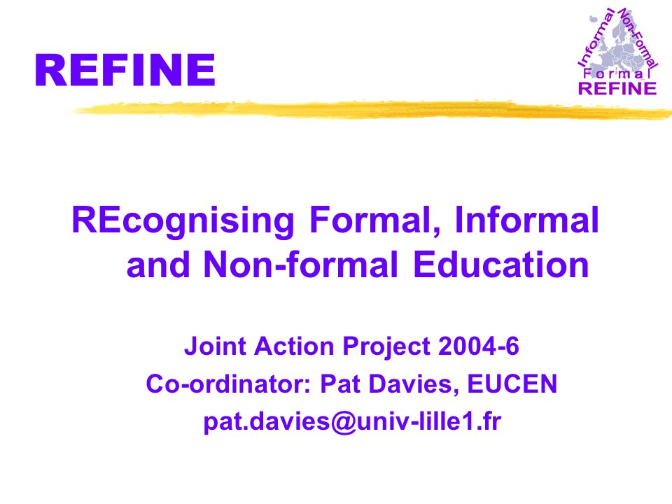 REFINE REcognising Formal, Informal and Non-formal Education Joint Action Project Co-ordinator: Pat Davies, EUCEN