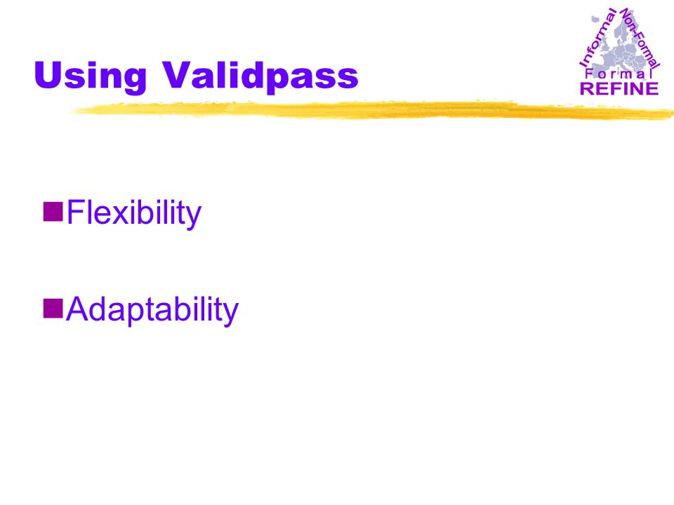 Using Validpass nFlexibility nAdaptability