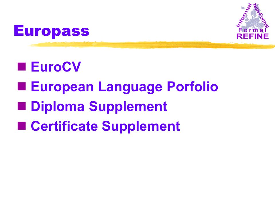 Europass n EuroCV n European Language Porfolio n Diploma Supplement n Certificate Supplement