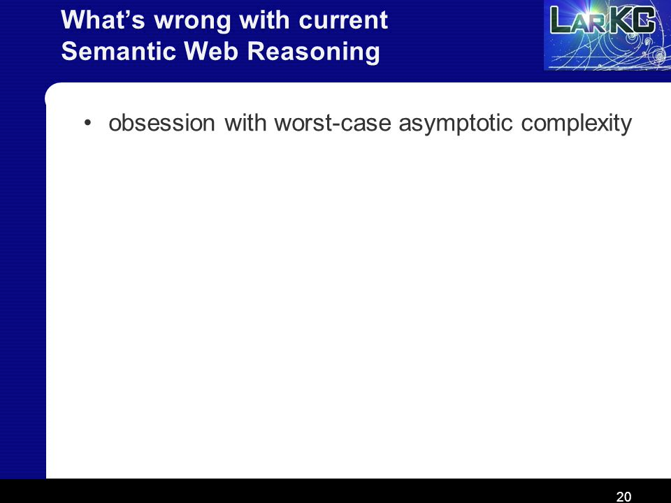 20 Whats wrong with current Semantic Web Reasoning obsession with worst-case asymptotic complexity