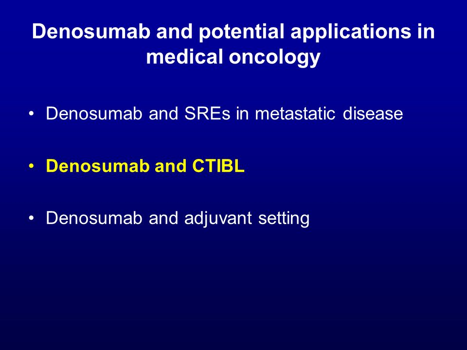 Denosumab and potential applications in medical oncology Denosumab and SREs in metastatic disease Denosumab and CTIBL Denosumab and adjuvant setting