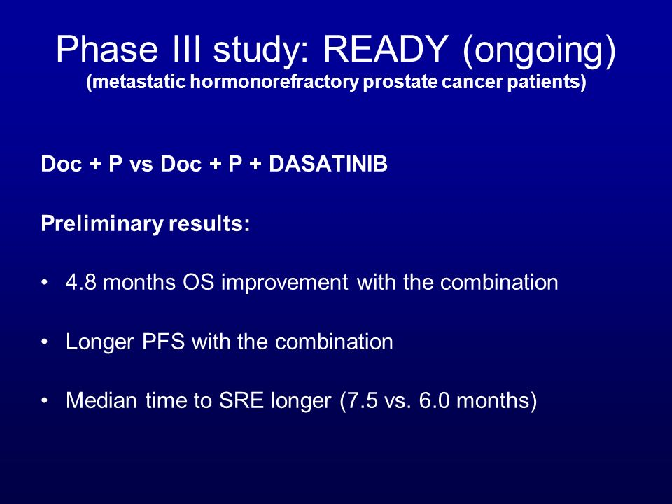 Doc + P vs Doc + P + DASATINIB Preliminary results: 4.8 months OS improvement with the combination Longer PFS with the combination Median time to SRE